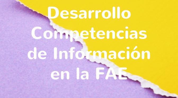 Desarrollo competencias de información en la FAE