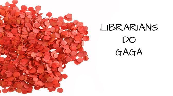 librarians Do GAGA AGOSTO 2013 (1)