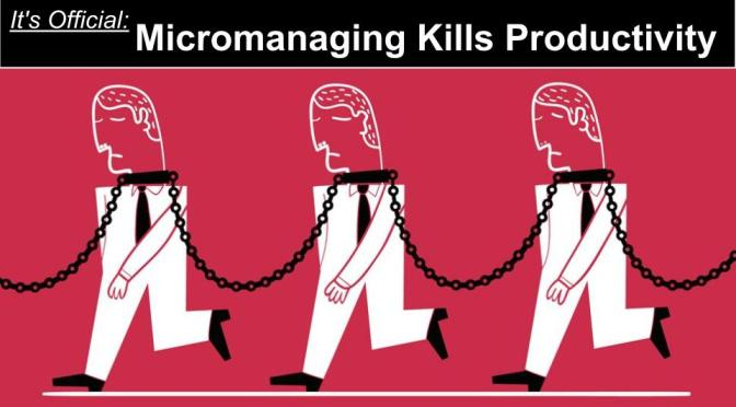 It's Official: Micromanaging Kills Productivity