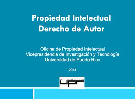 Oficina de Propiedad Intelectual Vicepresidencia de Investigación y Tecnología Universidad de Puerto Rico
