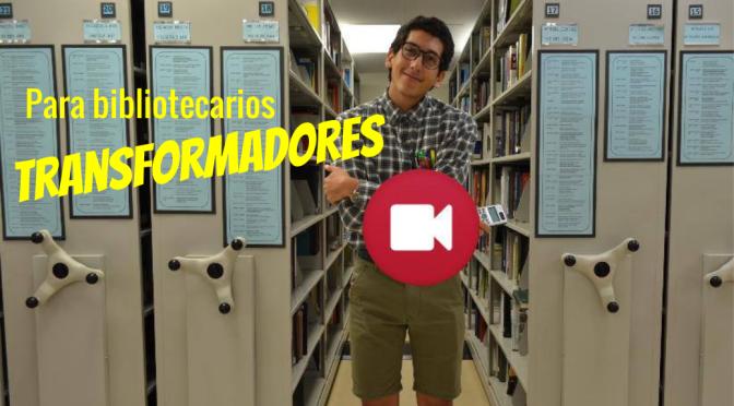 Semana de la biblioteca: Para bibliotecarios transformadores