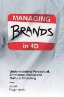 Managing Brands in 4D: Understanding Perceptual, Emotional, Social and Cultural Branding