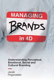 Managing Brands in 4D: Understanding Perceptual, Emotional, Social and Cultural Branding