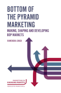 Bottom of the Pyramid Marketing: Making, Shaping and Developing BoP Markets