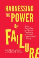Harnessing the Power of Failure: Using Storytelling and Systems Engineering to Enhance Organizational Learning