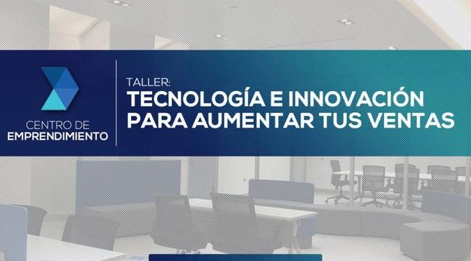 """Taller: """"Tecnología e Innovación para Aumentar tus Ventas"""""""