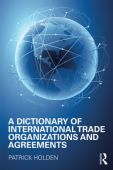 A Dictionary of International Trade Organizations and Agreements
