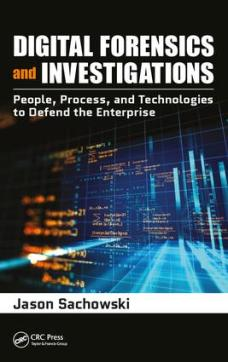 Digital Forensics and Investigations-People, Process, and Technologies to Defend the Enterprise